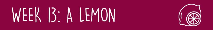 First Trimester Week 13:A lemon